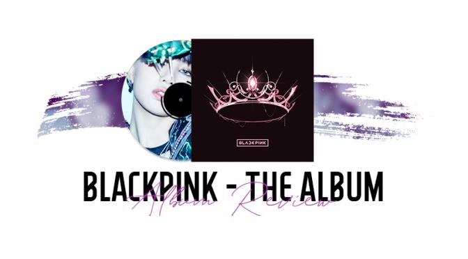 (Mini) ALBUM REVIEW: BLACKPINK – THE ALBUM